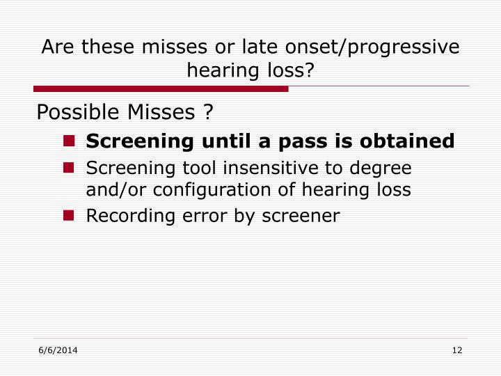 Are these misses or late onset/progressive hearing loss?
