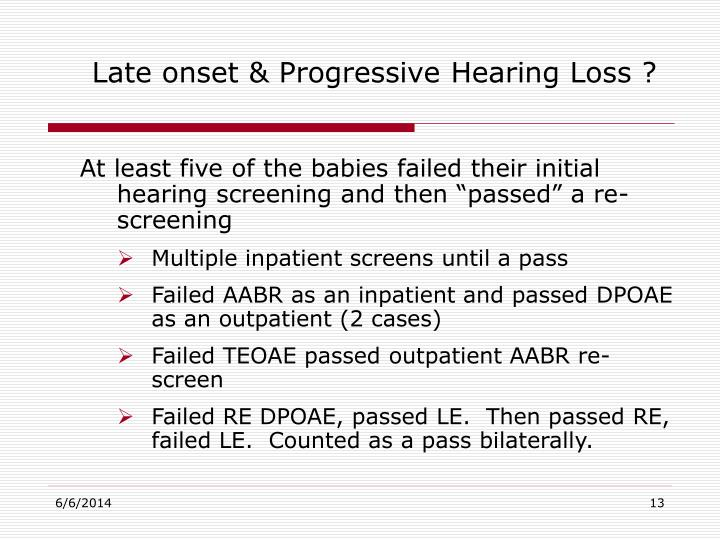 Late onset & Progressive Hearing Loss ?