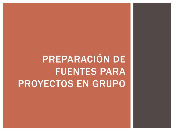 Preparación de fuentes para proyectos en grupo