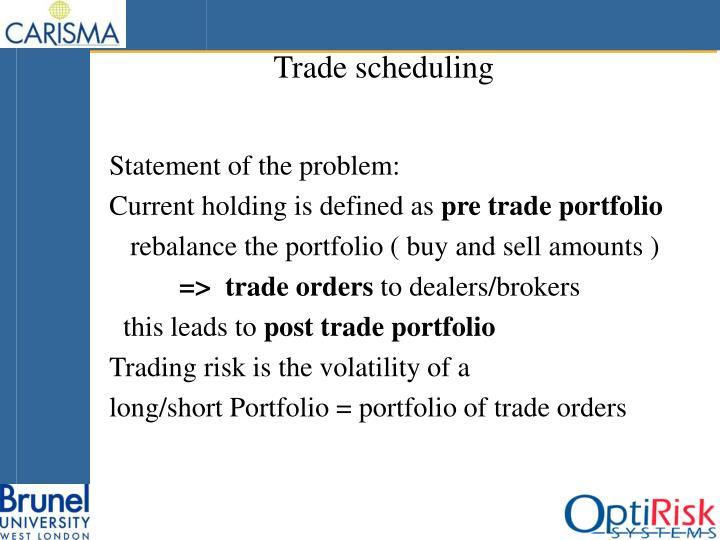 Trade scheduling