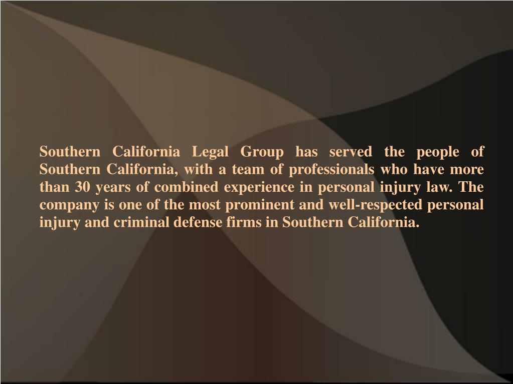 Southern California Legal Group has served the people of Southern California, with a team of professionals who have more than 30 years of combined experience in personal injury law. The company is one of the most prominent and well-respected personal injury and criminal defense firms in Southern California.