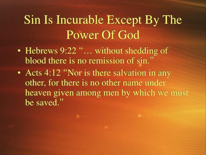 Sin Is Incurable Except By The Power Of God