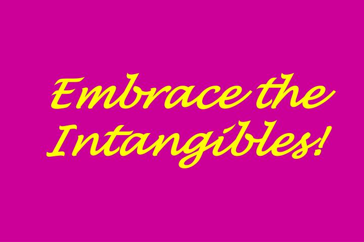 Embrace the Intangibles!
