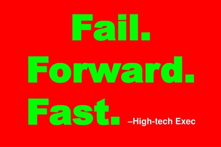 Fail. Forward. Fast.