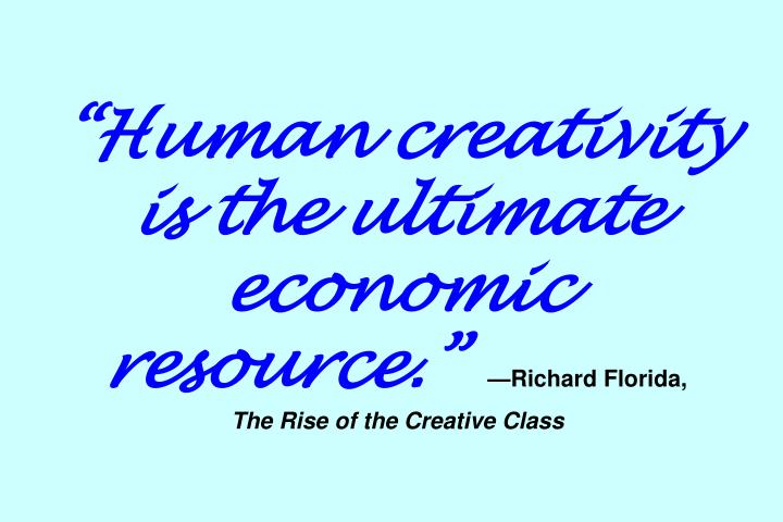 """Human creativity is the ultimate economic resource."""