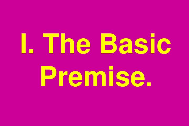 I. The Basic Premise