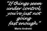 if things seem under control you re just not going fast enough mario andretti1