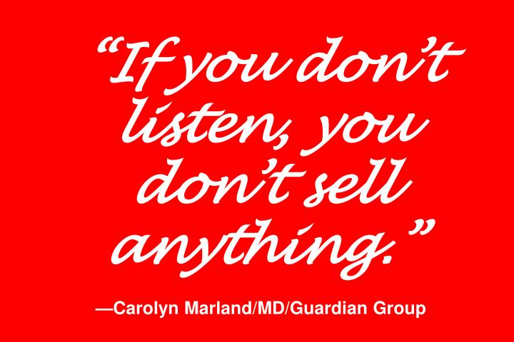 """If you don't listen, you don't sell anything."""