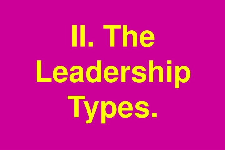 II. The Leadership Types.