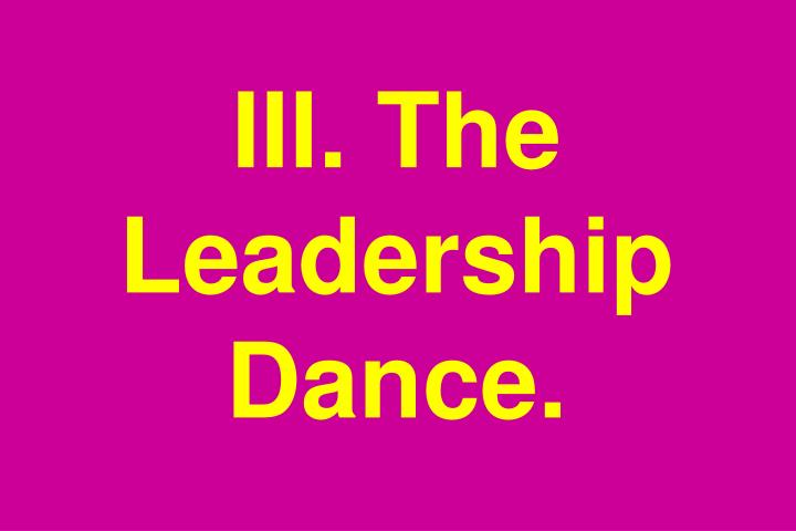 III. The Leadership Dance.