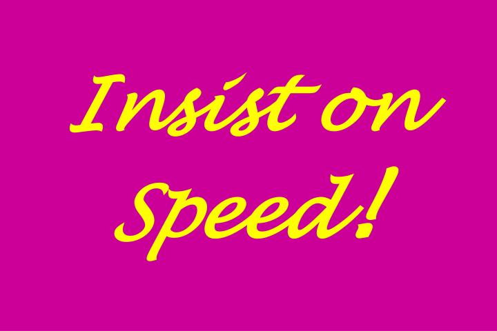 Insist on Speed