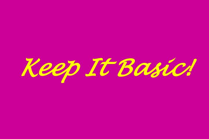 Keep It Basic!