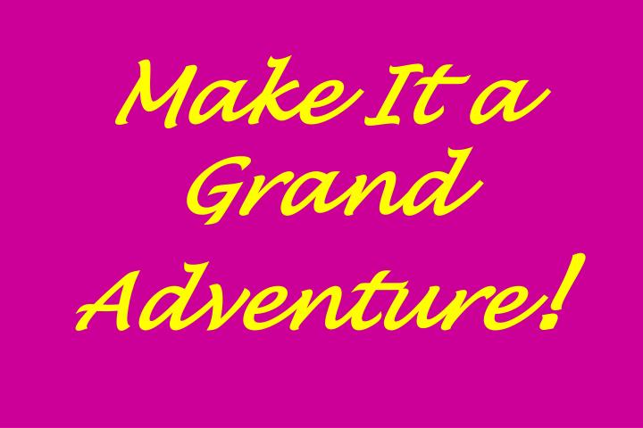 Make It a Grand Adventure