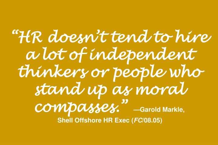 """HR doesn't tend to hire a lot of independent thinkers or people who stand up as moral compasses."""