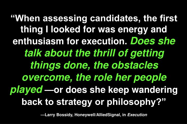 """When assessing candidates, the first thing I looked for was energy and enthusiasm for execution."