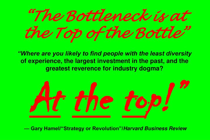 """The Bottleneck is at the Top of the Bottle"""