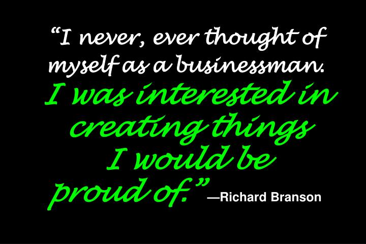 """I never, ever thought of myself as a businessman."
