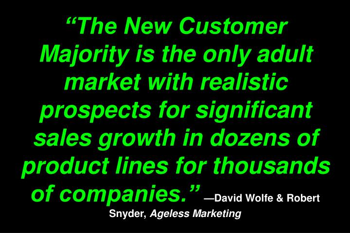 """The New Customer Majority is the only adult market with realistic prospects for significant sales growth in dozens of product lines for thousands of companies."""