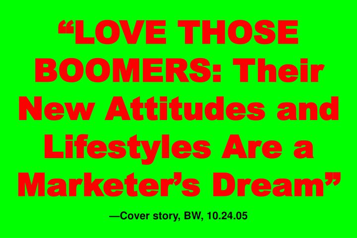"""LOVE THOSE BOOMERS: Their New Attitudes and Lifestyles Are a Marketer's Dream"""