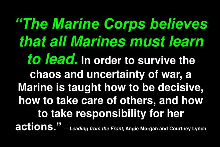 """The Marine Corps believes that all Marines must learn to lead."