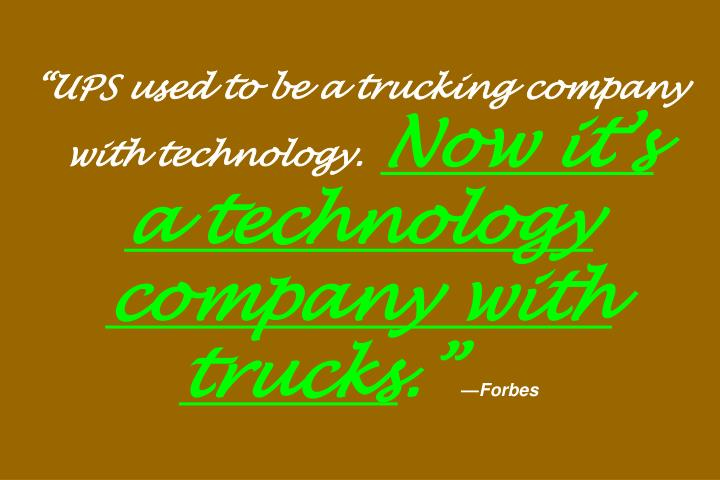 """UPS used to be a trucking company with technology."