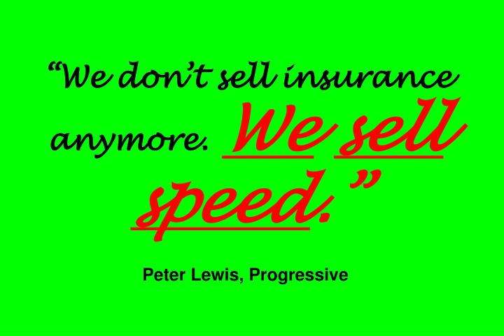 """We don't sell insurance anymore."