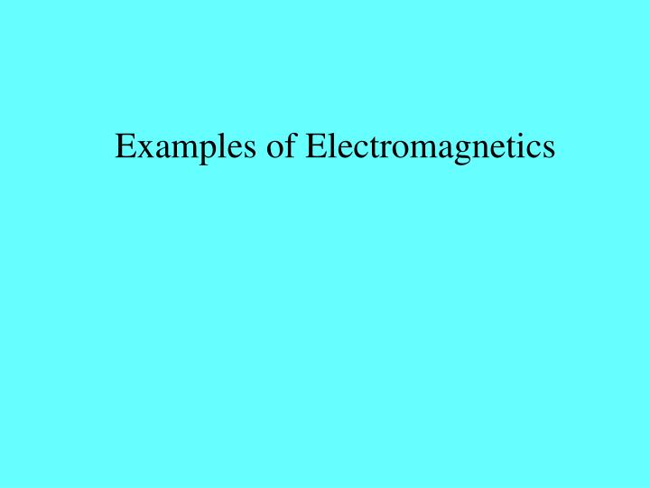 Examples of Electromagnetics