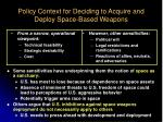 policy context for deciding to acquire and deploy space based weapons