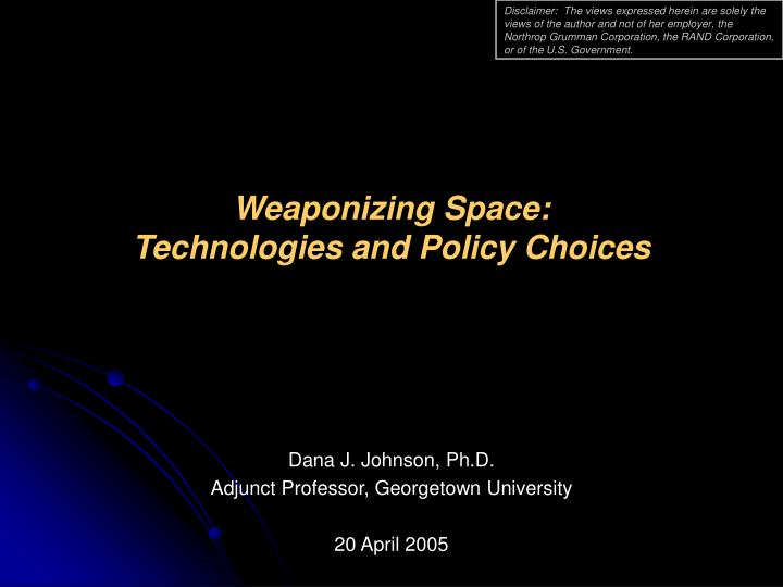 weaponizing space technologies and policy choices