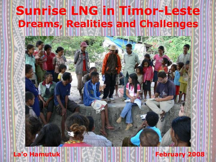 sunrise lng in timor leste dreams realities and challenges