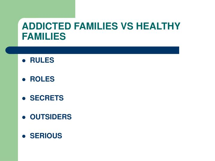 ADDICTED FAMILIES VS HEALTHY FAMILIES