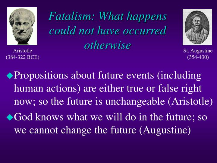 Fatalism what happens could not have occurred otherwise