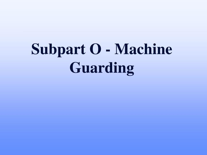 subpart o machine guarding