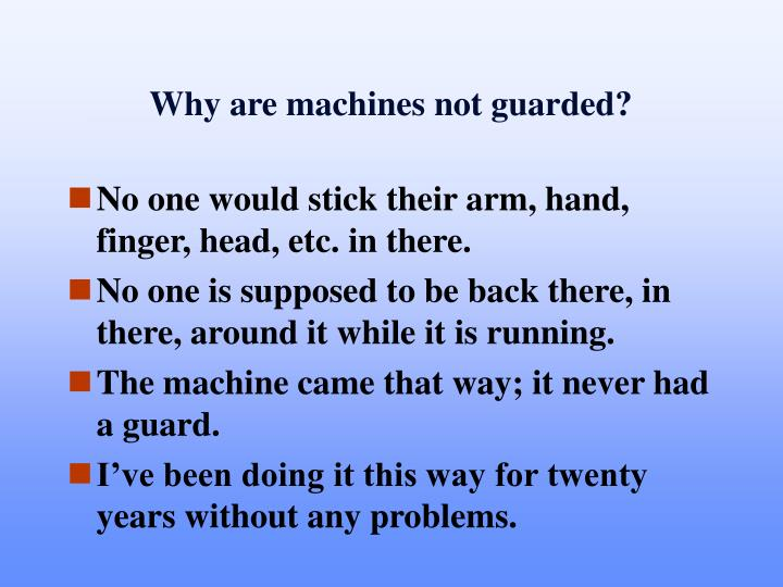 Why are machines not guarded?
