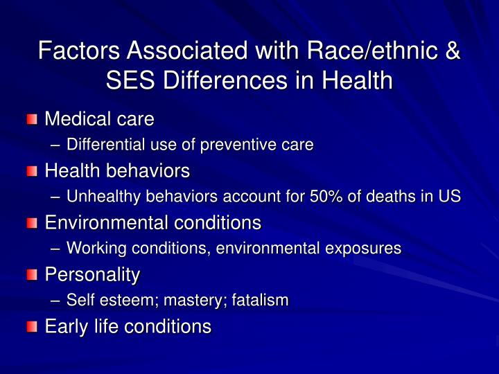 Factors Associated with Race/ethnic & SES Differences in Health