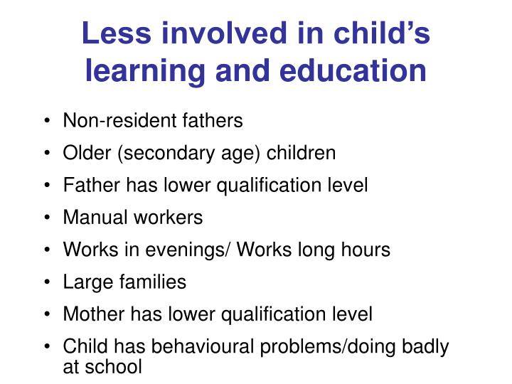 Less involved in child's learning and education