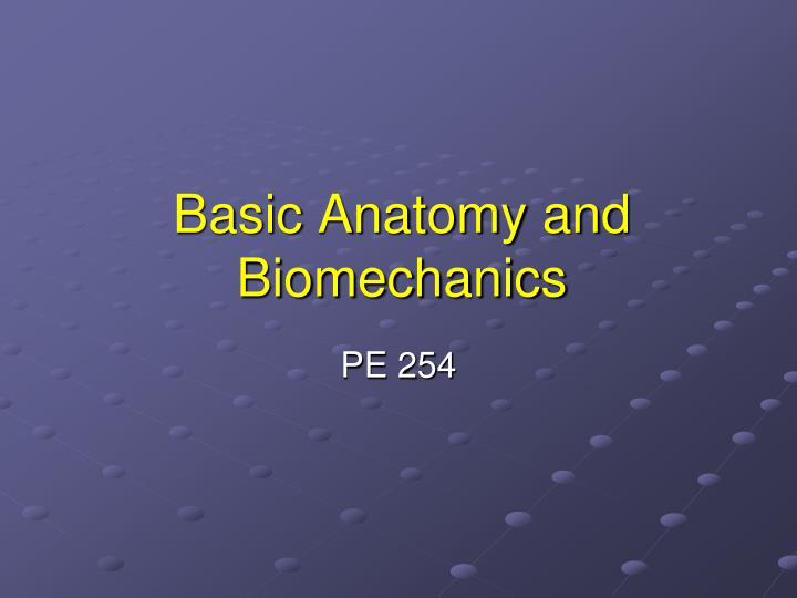 Basic Anatomy and Biomechanics