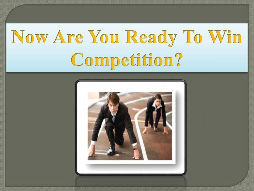 Now Are You Ready To Win Competition?