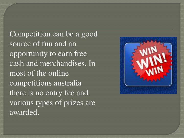 Competition can be a good source of fun and an opportunity to earn free cash and merchandises. In mo...