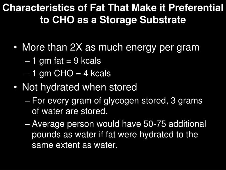Characteristics of Fat That Make it Preferential to CHO as a Storage Substrate