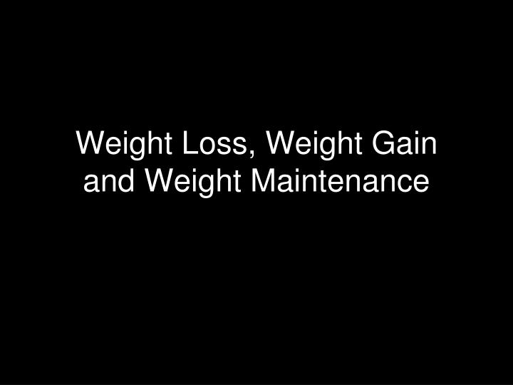 Weight loss weight gain and weight maintenance