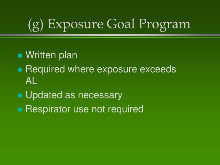 (g) Exposure Goal Program