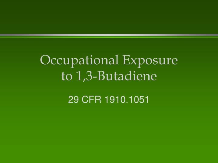 Occupational exposure to 1 3 butadiene