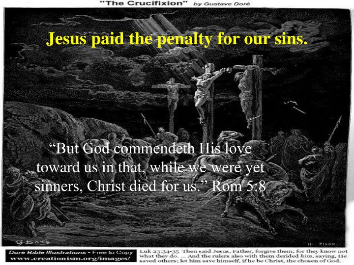 Jesus paid the penalty for our sins.