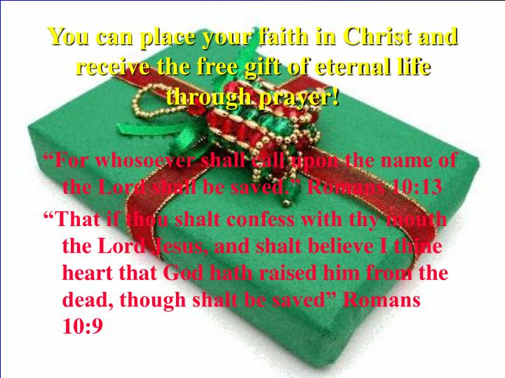 You can place your faith in Christ and receive the free gift of eternal life through prayer!