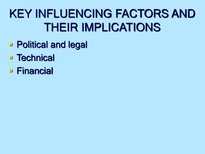 KEY INFLUENCING FACTORS AND THEIR IMPLICATIONS