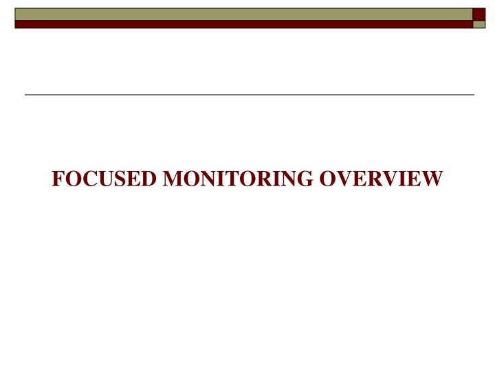 FOCUSED MONITORING OVERVIEW