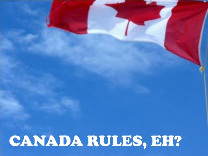 CANADA RULES, EH?
