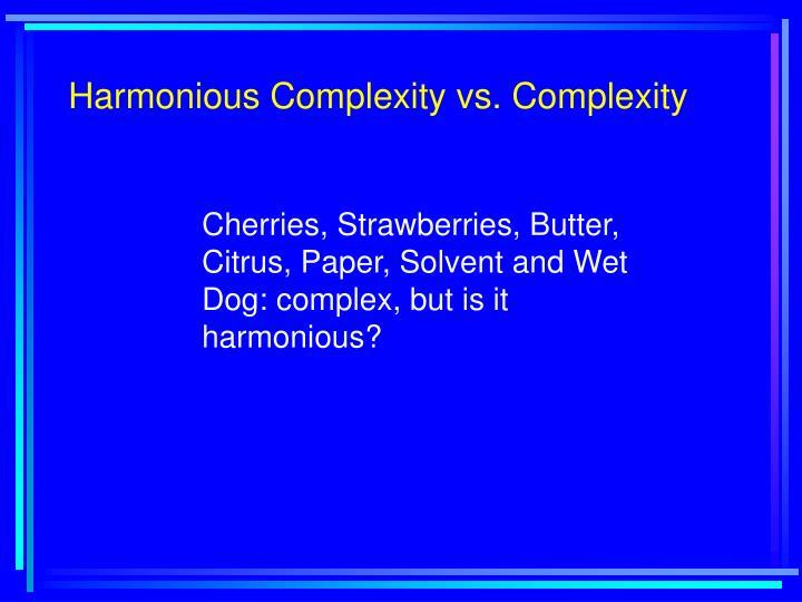 Harmonious Complexity vs. Complexity
