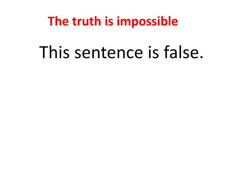 The truth is impossible